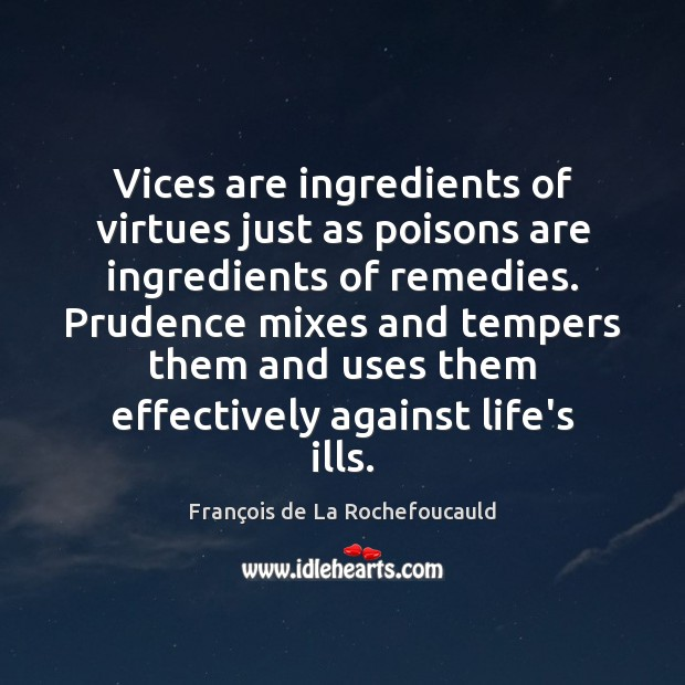 Image, Vices are ingredients of virtues just as poisons are ingredients of remedies.