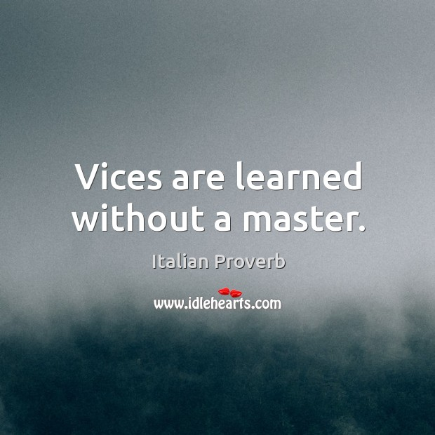 Image, Vices are learned without a master.