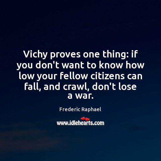 Vichy proves one thing: if you don't want to know how low Frederic Raphael Picture Quote
