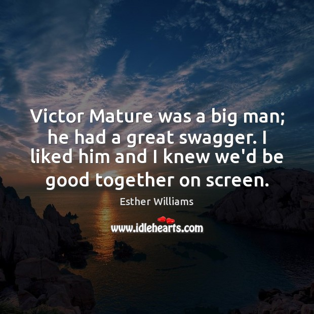 Victor Mature was a big man; he had a great swagger. I Good Quotes Image