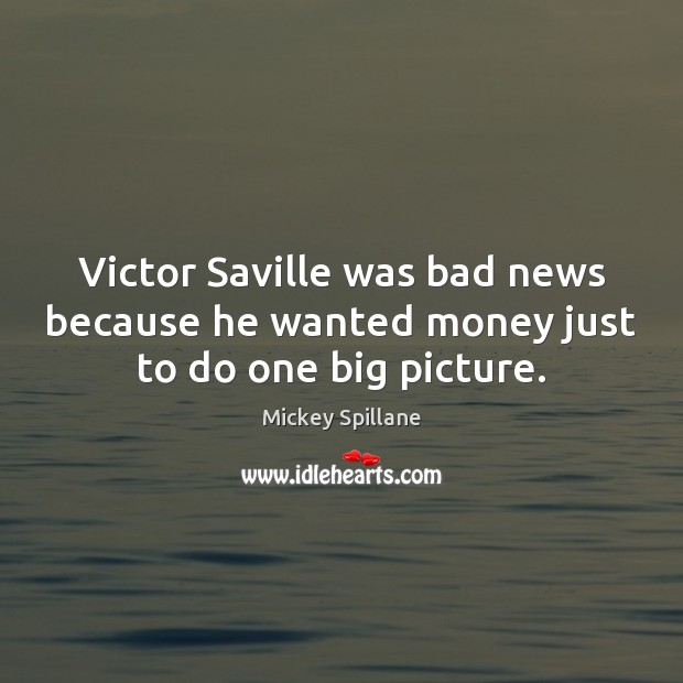 Victor Saville was bad news because he wanted money just to do one big picture. Image