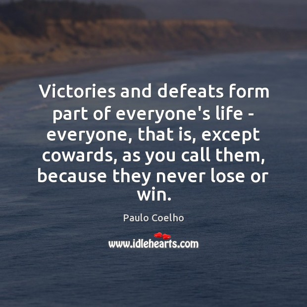 Victories and defeats form part of everyone's life – everyone, that is, Paulo Coelho Picture Quote
