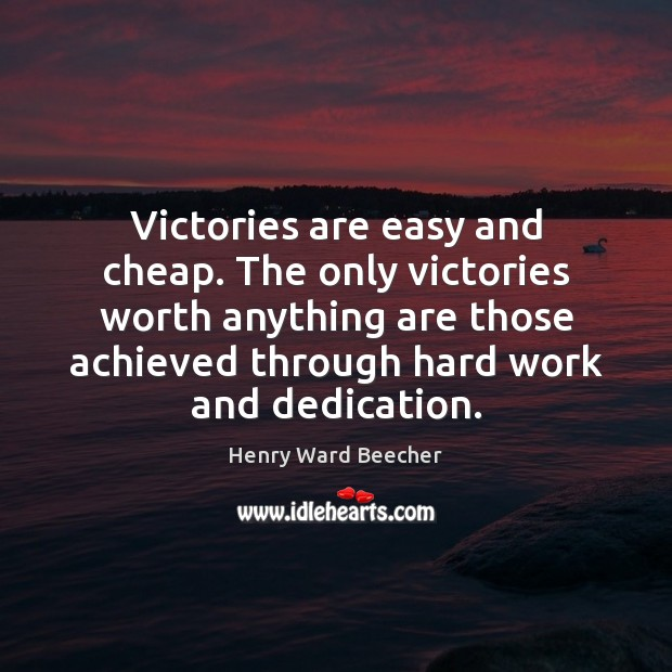 Victories are easy and cheap. The only victories worth anything are those Image