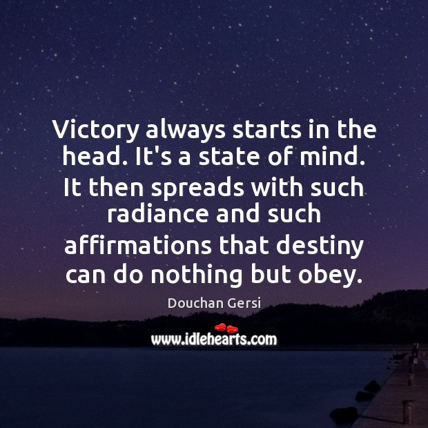 Victory always starts in the head. It's a state of mind. It Image