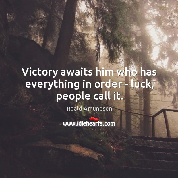 Victory awaits him who has everything in order – luck, people call it. Image