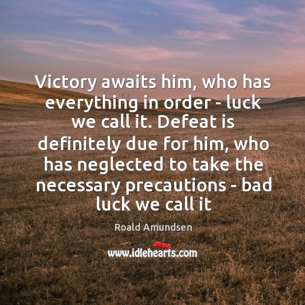 Victory awaits him, who has everything in order – luck we call Defeat Quotes Image