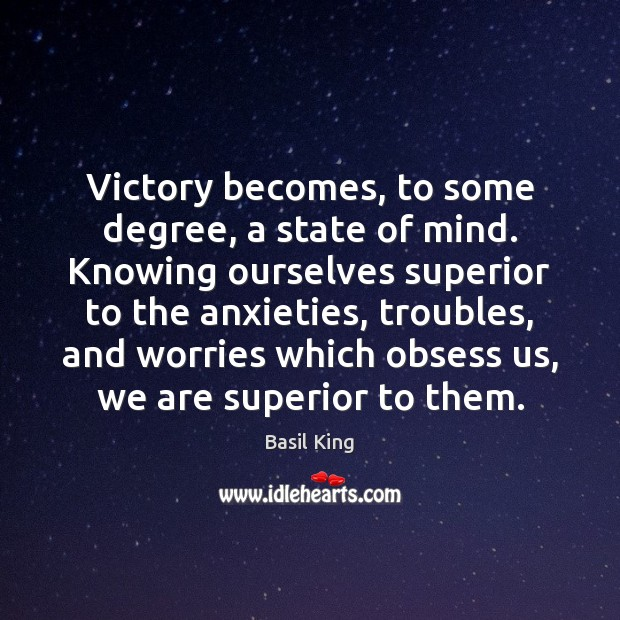 Victory becomes, to some degree, a state of mind. Knowing ourselves superior Image