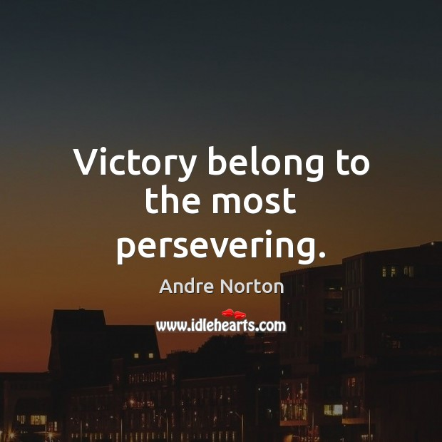 Image, Victory belong to the most persevering.