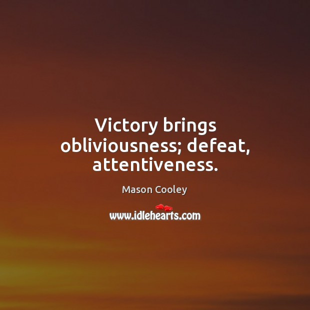 Image, Victory brings obliviousness; defeat, attentiveness.