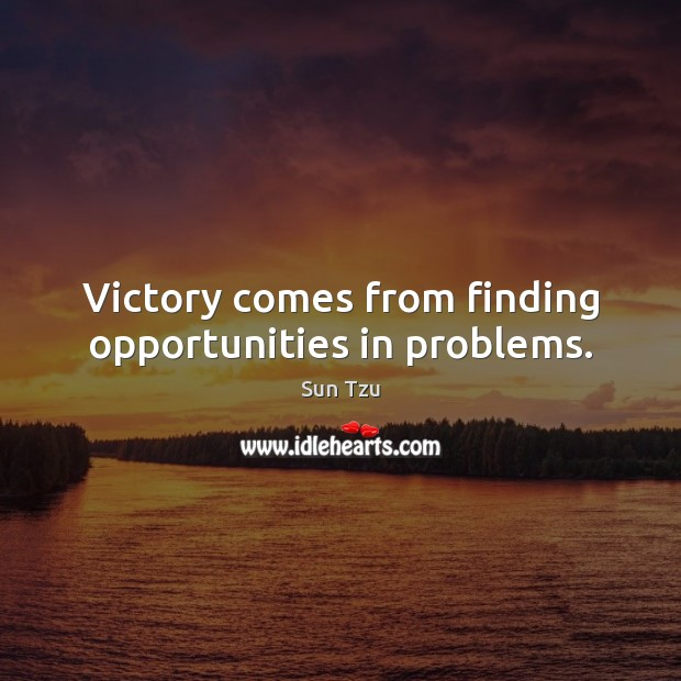 Victory comes from finding opportunities in problems. Image