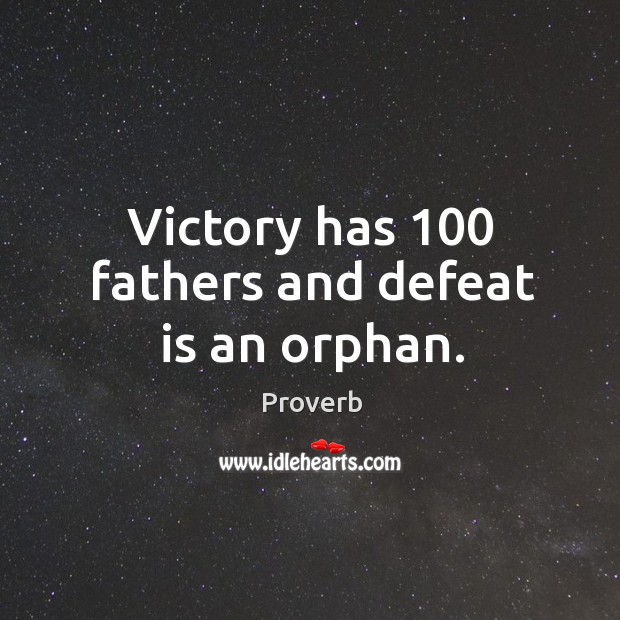 Victory has 100 fathers and defeat is an orphan. Defeat Quotes Image