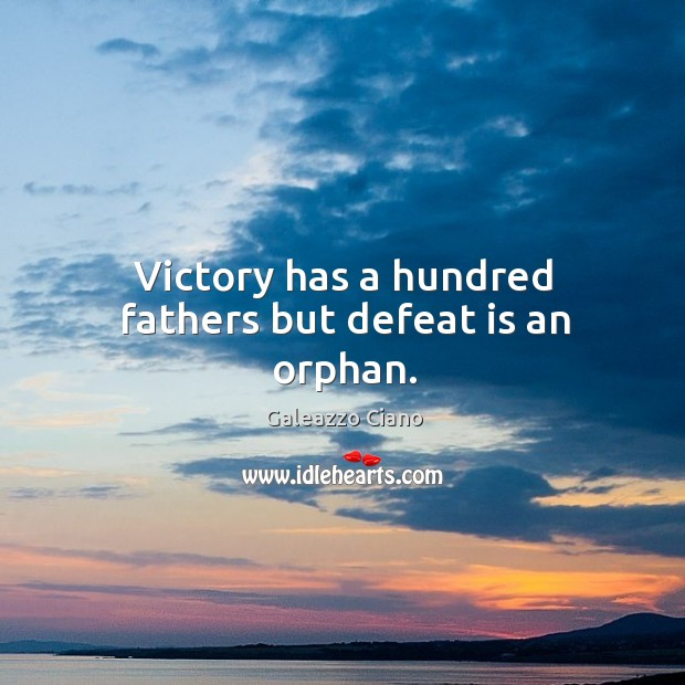 Victory has a hundred fathers but defeat is an orphan. Defeat Quotes Image