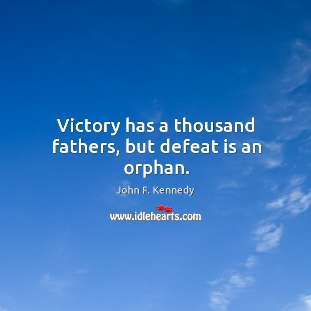 Image, Victory has a thousand fathers, but defeat is an orphan.