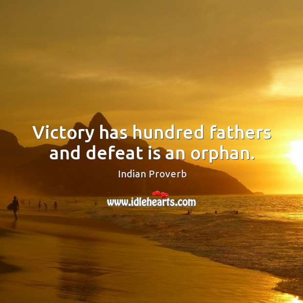 Victory has hundred fathers and defeat is an orphan. Indian Proverbs Image