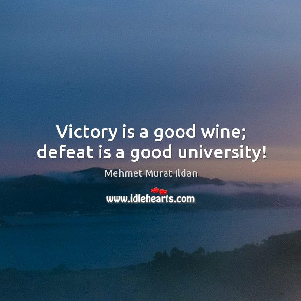 Victory is a good wine; defeat is a good university! Defeat Quotes Image