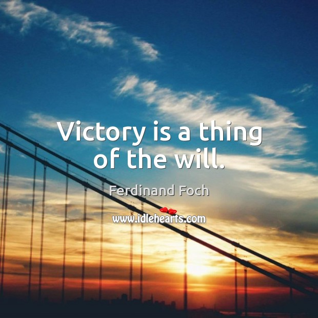 Victory is a thing of the will. Victory Quotes Image