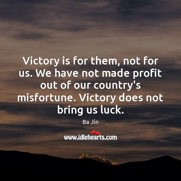 Victory is for them, not for us. We have not made profit Victory Quotes Image