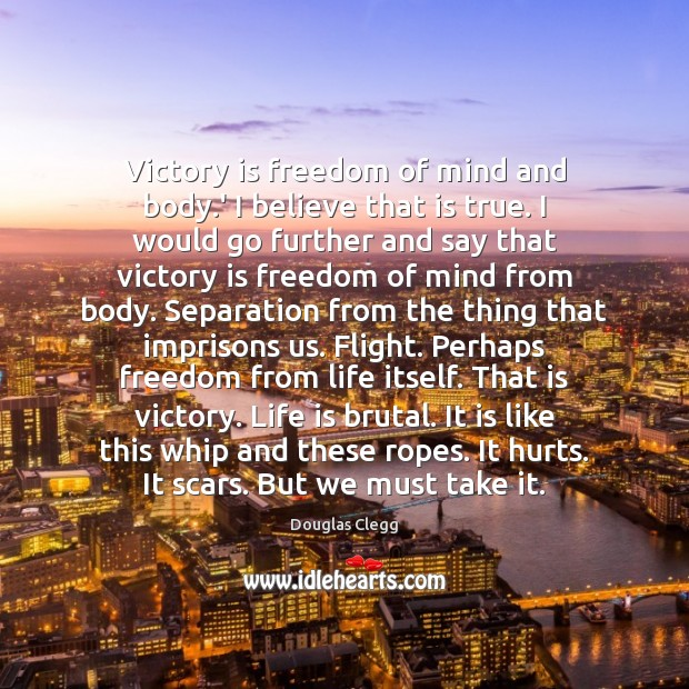 Victory is freedom of mind and body.' I believe that is Victory Quotes Image
