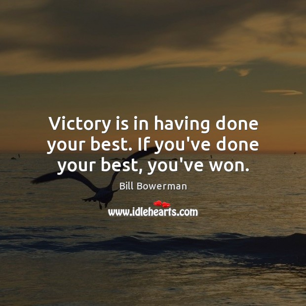 Image, Victory is in having done your best. If you've done your best, you've won.