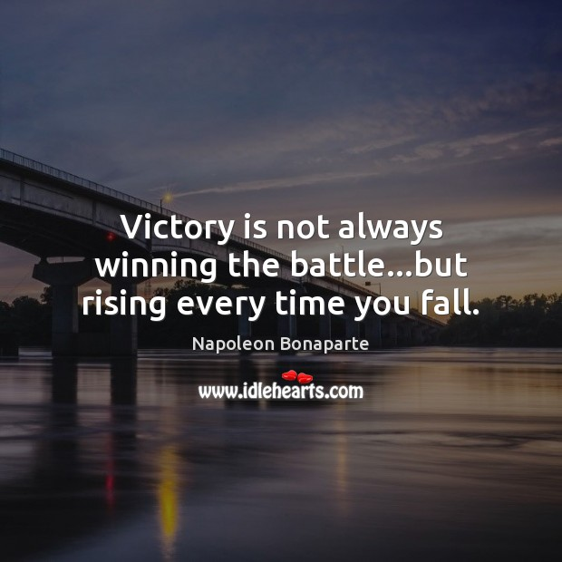 Victory is not always winning the battle…but rising every time you fall. Victory Quotes Image