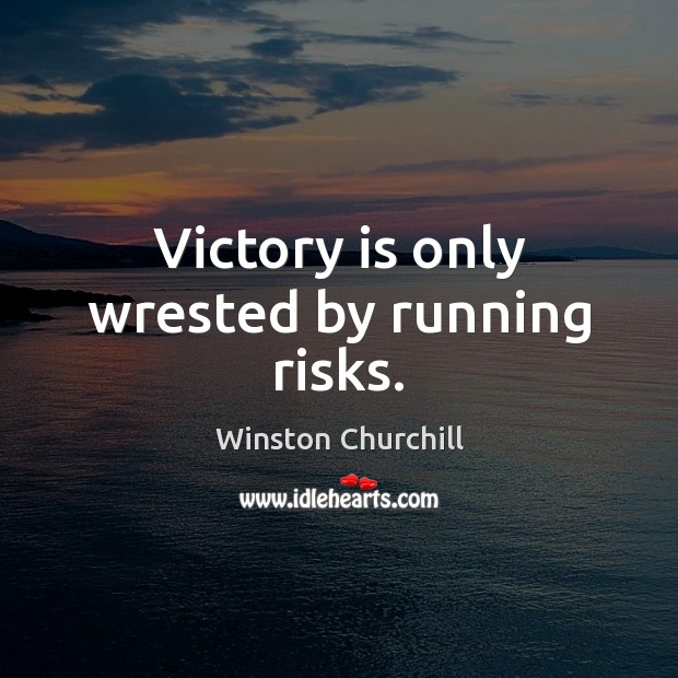 Image, Victory is only wrested by running risks.