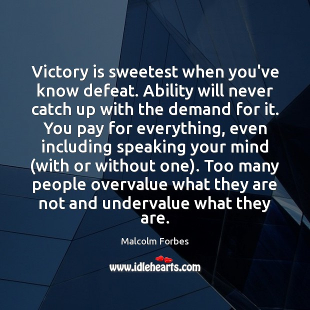 Victory is sweetest when you've know defeat. Ability will never catch up Malcolm Forbes Picture Quote