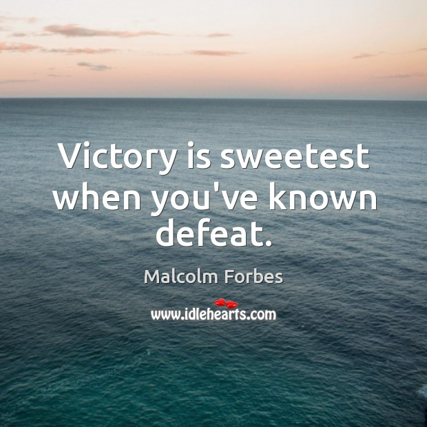 Victory is sweetest when you've known defeat. Malcolm Forbes Picture Quote