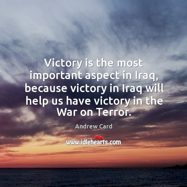 Image, Victory is the most important aspect in iraq, because victory in iraq will help us have victory in the war on terror.