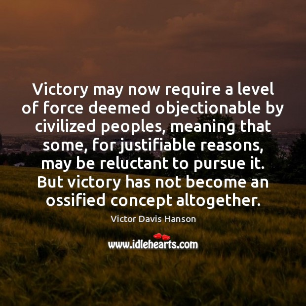 Victory may now require a level of force deemed objectionable by civilized Image