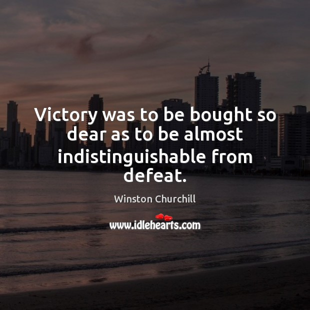 Image, Victory was to be bought so dear as to be almost indistinguishable from defeat.