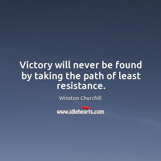 Image, Victory will never be found by taking the path of least resistance.