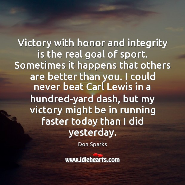 Integrity Quotes image saying: Victory with honor and integrity is the real goal of sport. Sometimes
