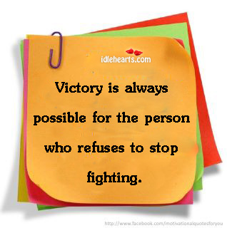 Victory Is Always Possible For The Person Who….