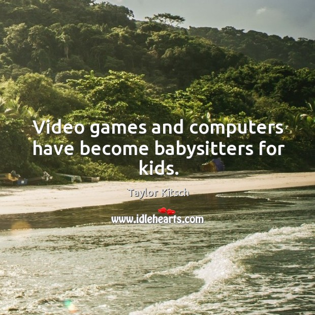 Video games and computers have become babysitters for kids. Image