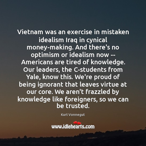 Image, Vietnam was an exercise in mistaken idealism Iraq in cynical money-making. And