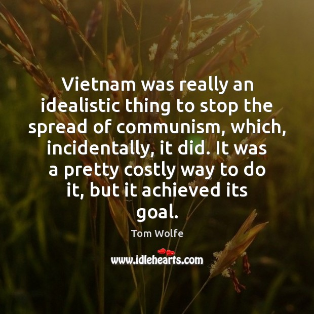 Vietnam was really an idealistic thing to stop the spread of communism, Image