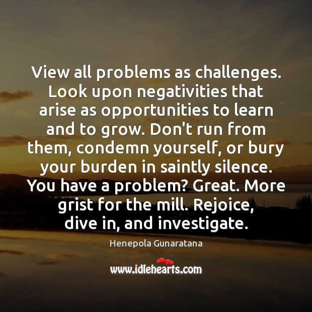 Image, View all problems as challenges. Look upon negativities that arise as opportunities