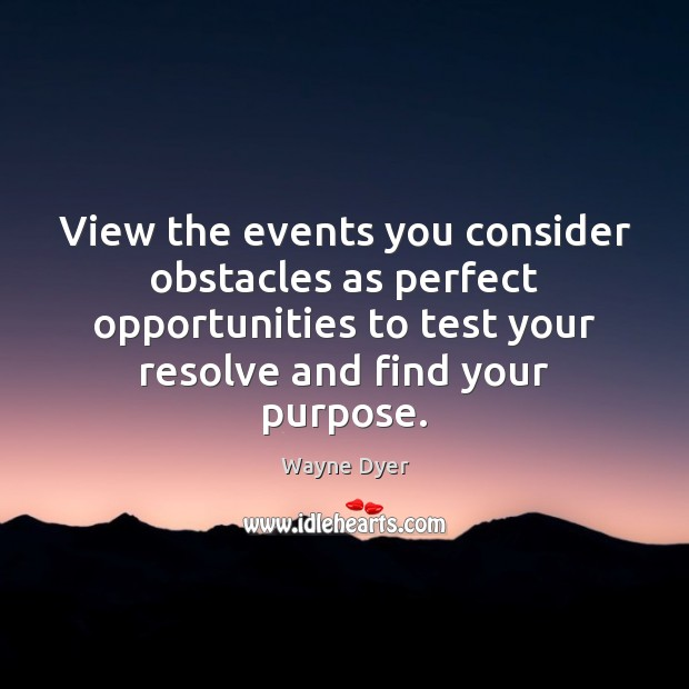Image, View the events you consider obstacles as perfect opportunities to test your