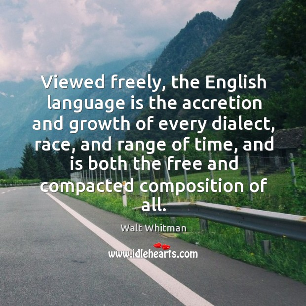 Image, Viewed freely, the english language is the accretion and growth of every dialect