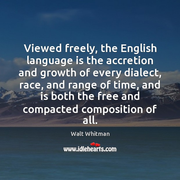 Image, Viewed freely, the English language is the accretion and growth of every