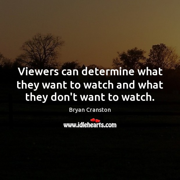 Viewers can determine what they want to watch and what they don't want to watch. Image