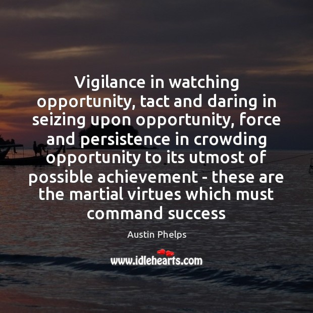 Vigilance in watching opportunity, tact and daring in seizing upon opportunity, force Image