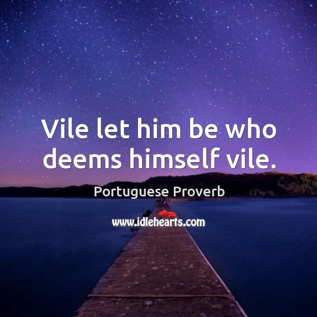 Image, Vile let him be who deems himself vile.