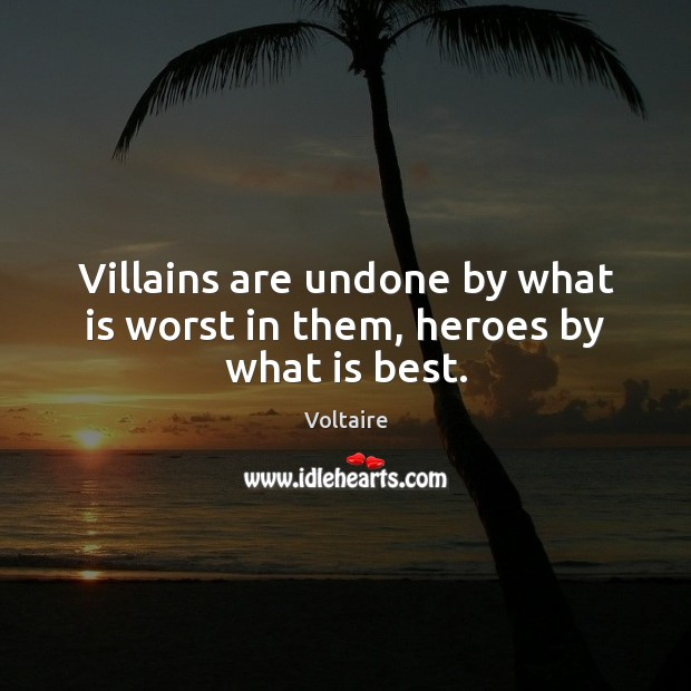Image, Villains are undone by what is worst in them, heroes by what is best.