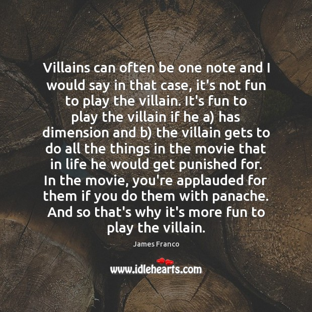 Villains can often be one note and I would say in that James Franco Picture Quote