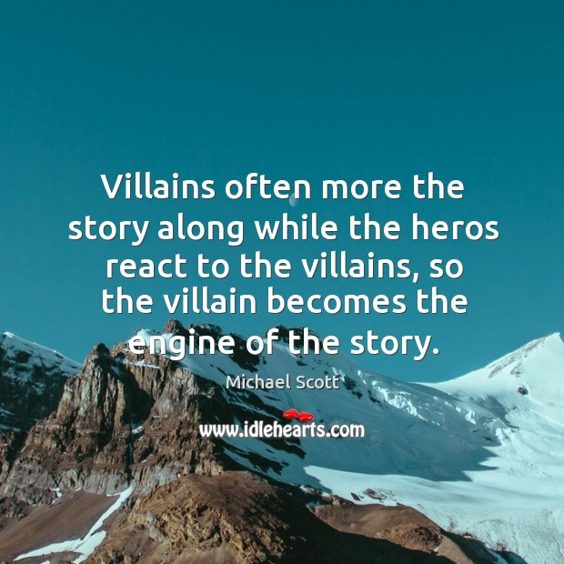 Image, Villains often more the story along while the heros react to the