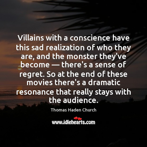Thomas Haden Church Picture Quote image saying: Villains with a conscience have this sad realization of who they are,