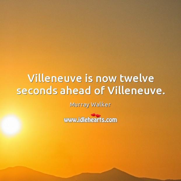 Villeneuve is now twelve seconds ahead of Villeneuve. Image