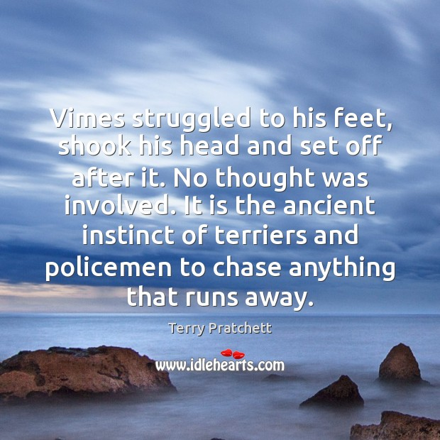 Vimes struggled to his feet, shook his head and set off after Terry Pratchett Picture Quote
