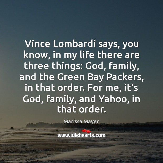 Vince Lombardi says, you know, in my life there are three things: Marissa Mayer Picture Quote